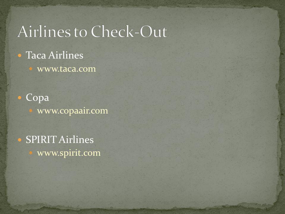Taca Airlines www.taca.com Copa www.copaair.com SPIRIT Airlines www.spirit.com