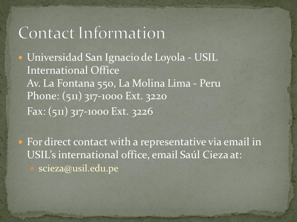 Universidad San Ignacio de Loyola - USIL International Office Av. La Fontana 550, La Molina Lima - Peru Phone: (511) 317-1000 Ext. 3220 Fax: (511) 317