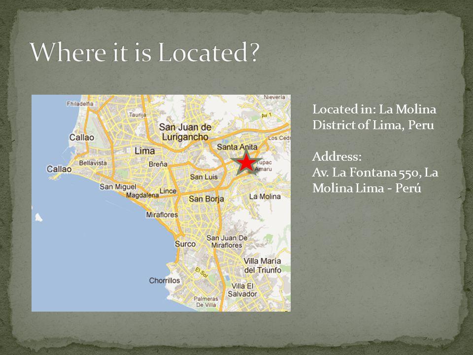 Located in: La Molina District of Lima, Peru Address: Av. La Fontana 550, La Molina Lima - Perú