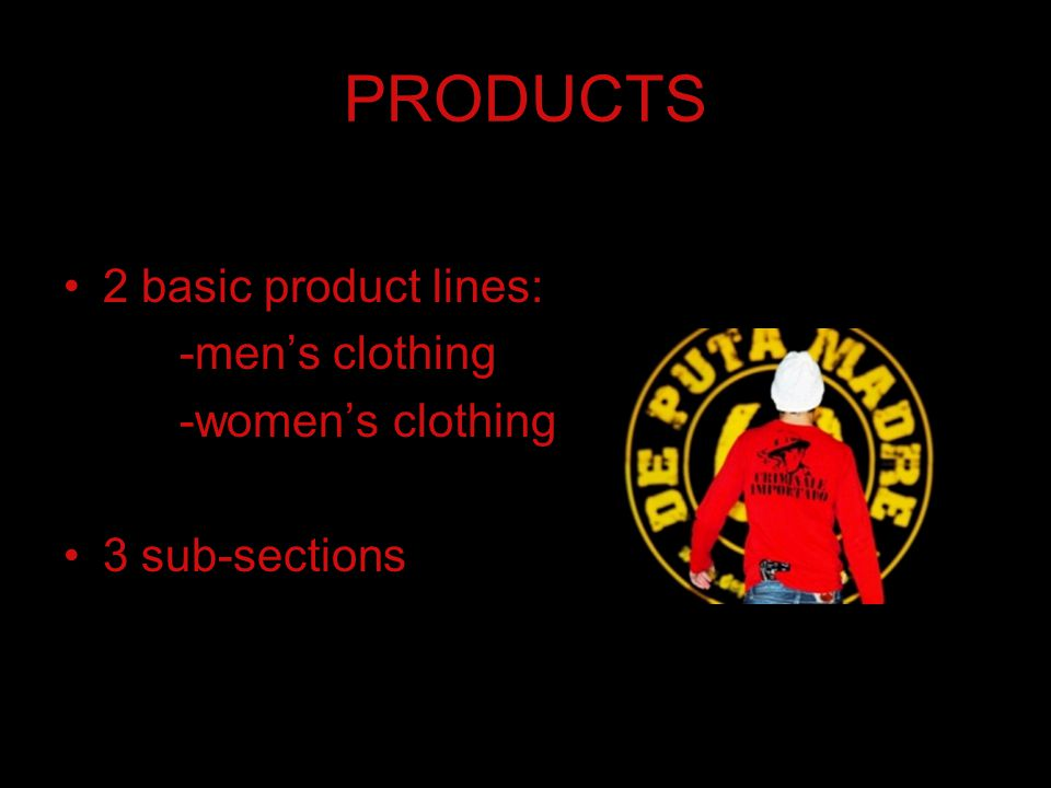 PRODUCTS 2 basic product lines: -men's clothing -women's clothing 3 sub-sections