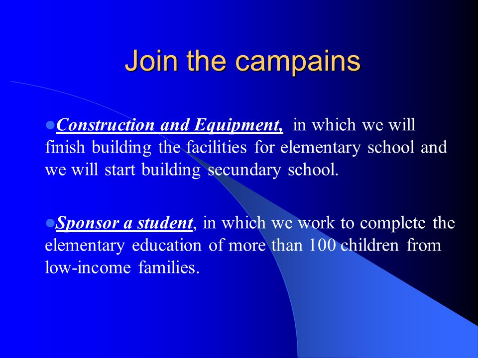 Join the campains Construction and Equipment, in which we will finish building the facilities for elementary school and we will start building secundary school.