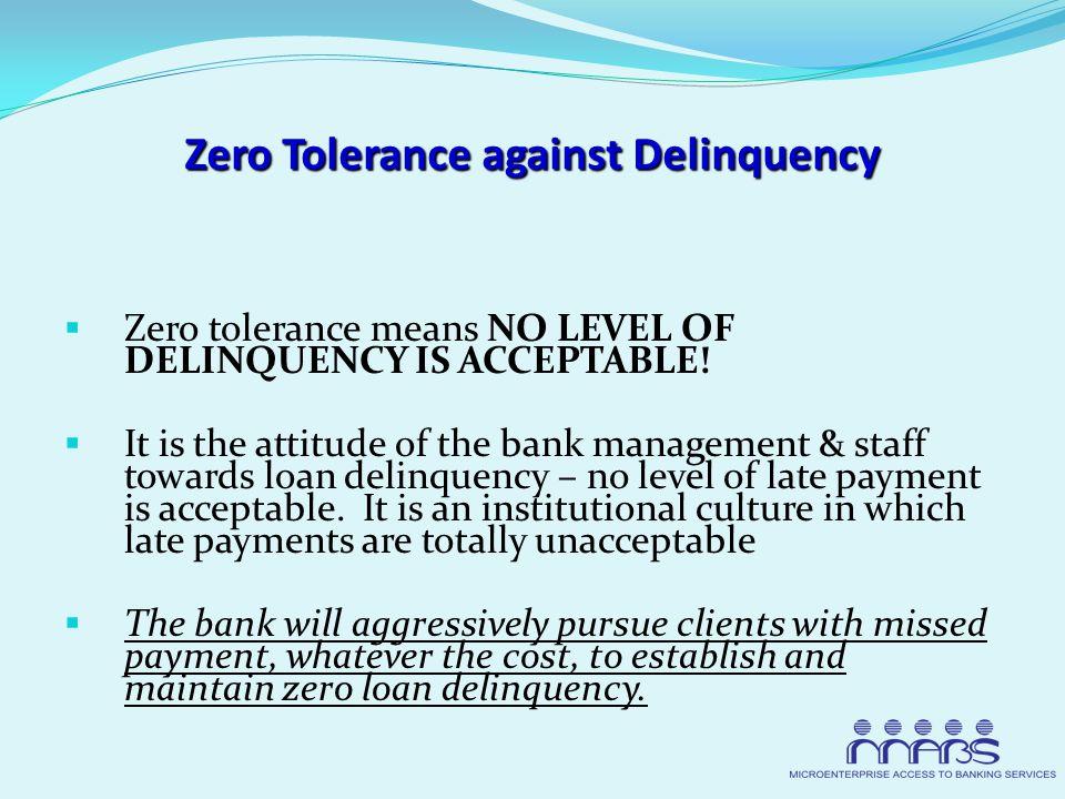 Zero Tolerance against Delinquency  Zero tolerance means NO LEVEL OF DELINQUENCY IS ACCEPTABLE.