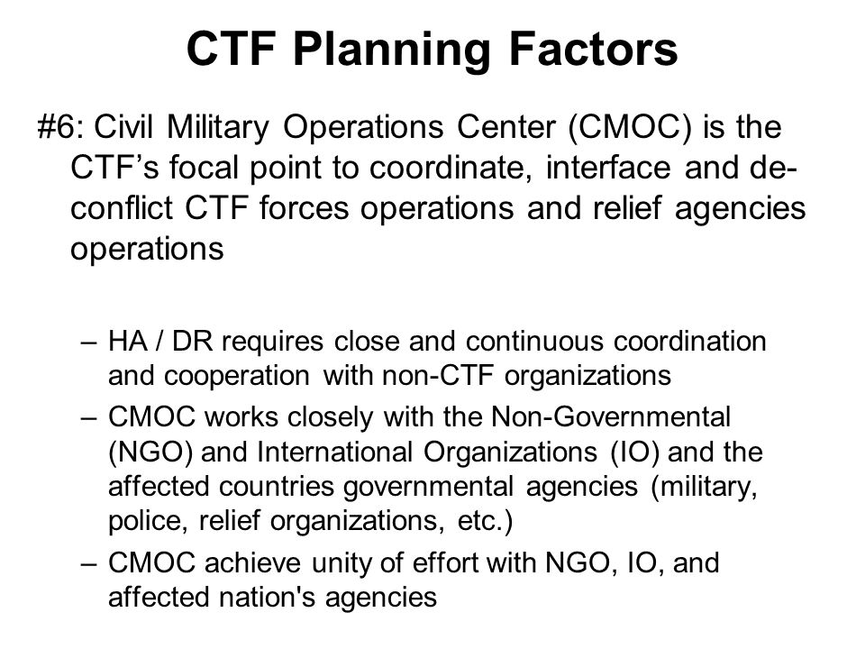 CTF Planning Factors #6: Civil Military Operations Center (CMOC) is the CTF's focal point to coordinate, interface and de- conflict CTF forces operati