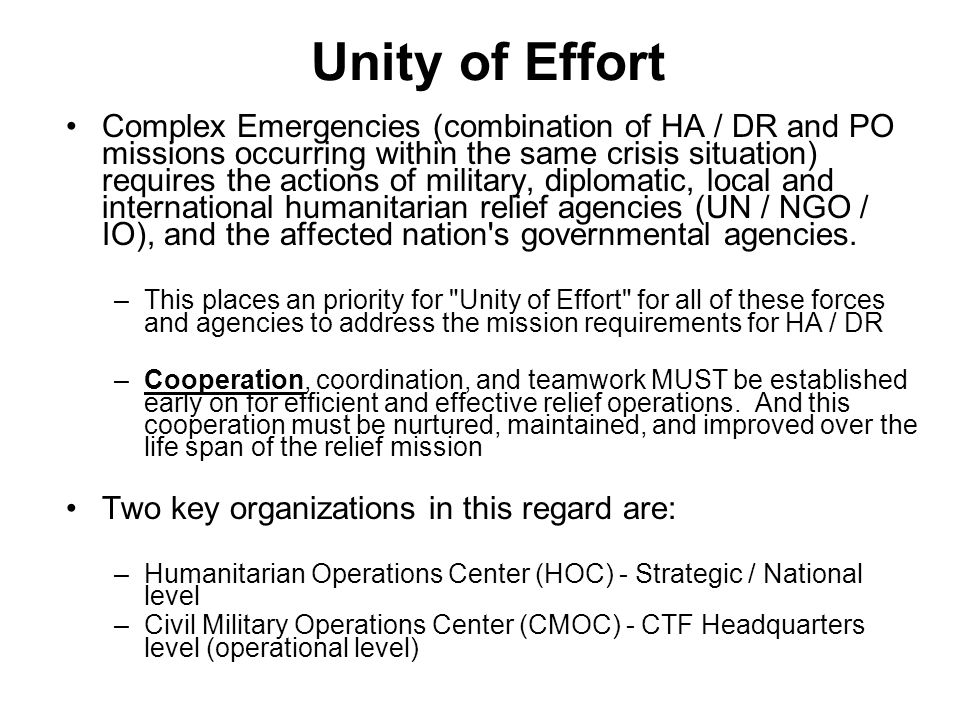 Unity of Effort Complex Emergencies (combination of HA / DR and PO missions occurring within the same crisis situation) requires the actions of milita
