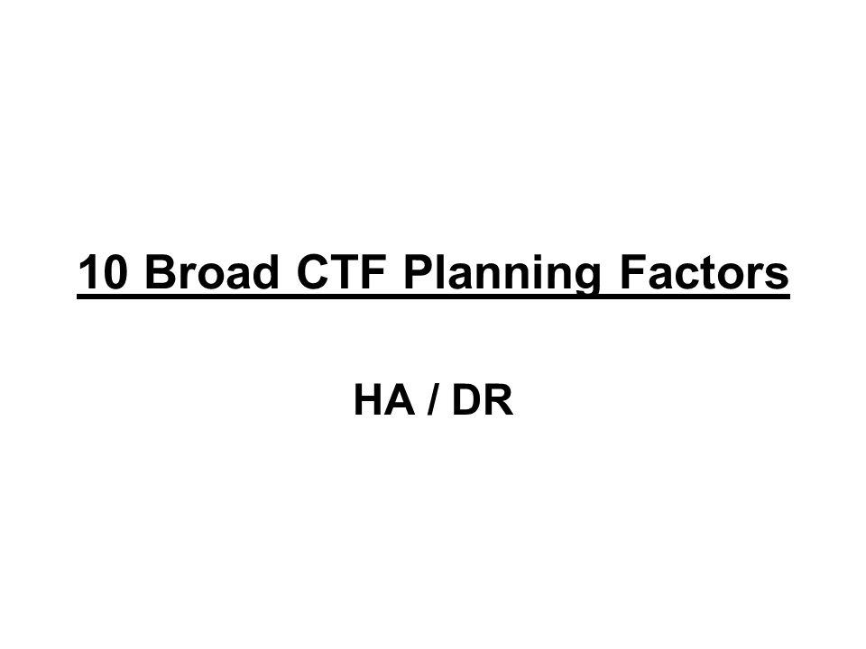 10 Broad CTF Planning Factors HA / DR