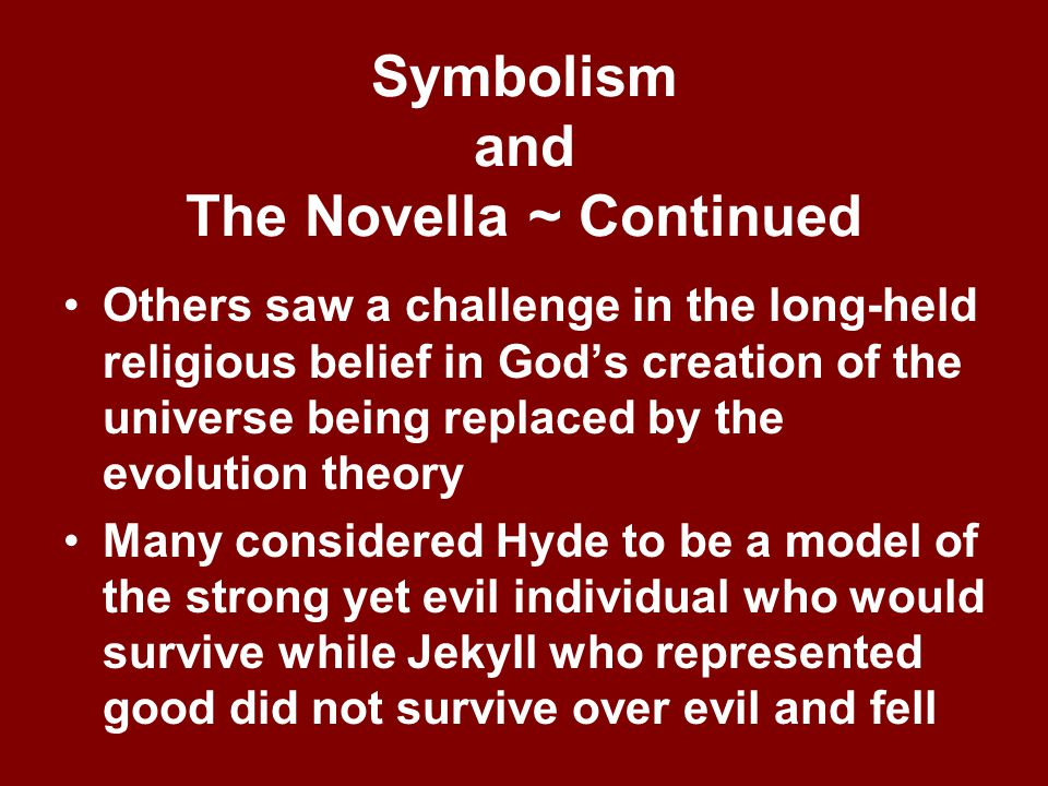 Symbolism and The Novella ~ Continued Dr. Jekyll & Mr. Hyde perfectly captured some readers' fears that their careful built society was hypocritical.