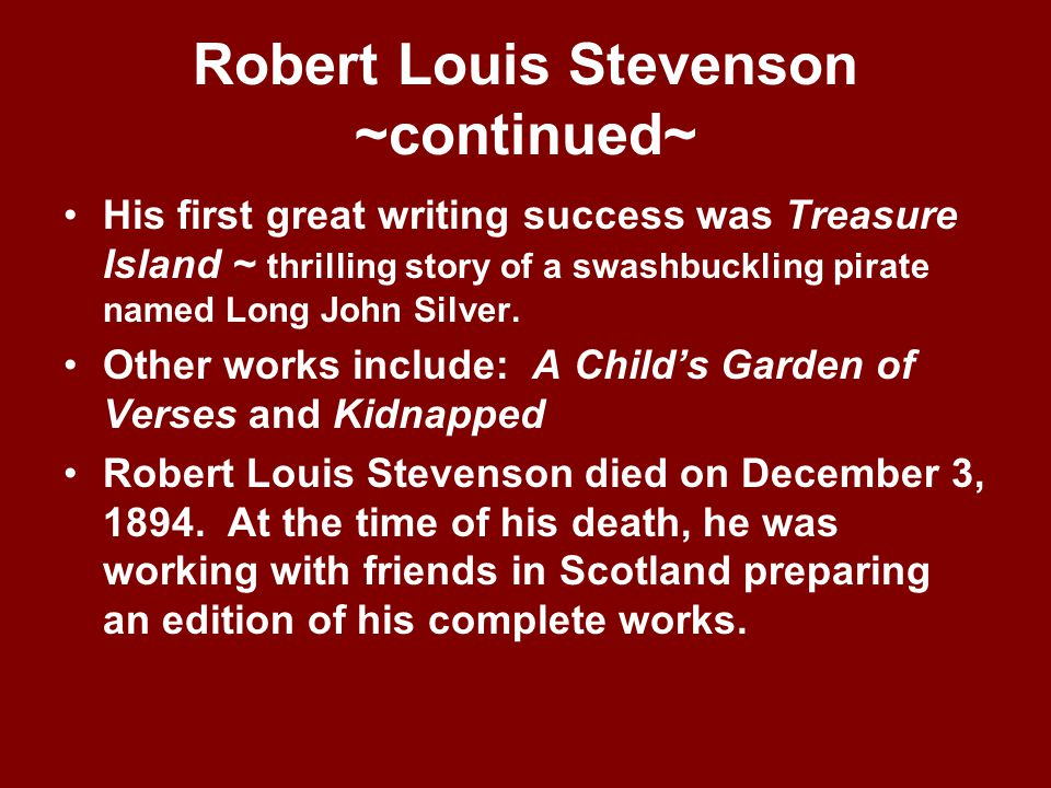 Robert Lewis Stevenson Born 1850 ~ Edinburg, Scotland ~ Sickly Father designed lighthouses Studied literature at Edinburg University Had to move to a