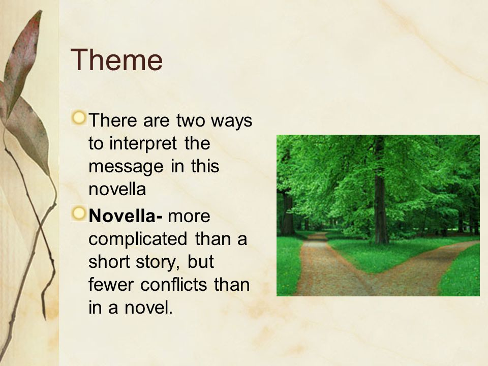 Theme There are two ways to interpret the message in this novella Novella- more complicated than a short story, but fewer conflicts than in a novel.