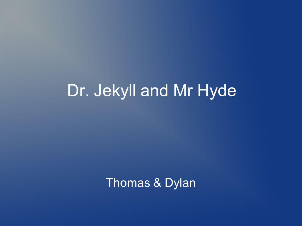 Dr. Jekyll and Mr Hyde Thomas & Dylan