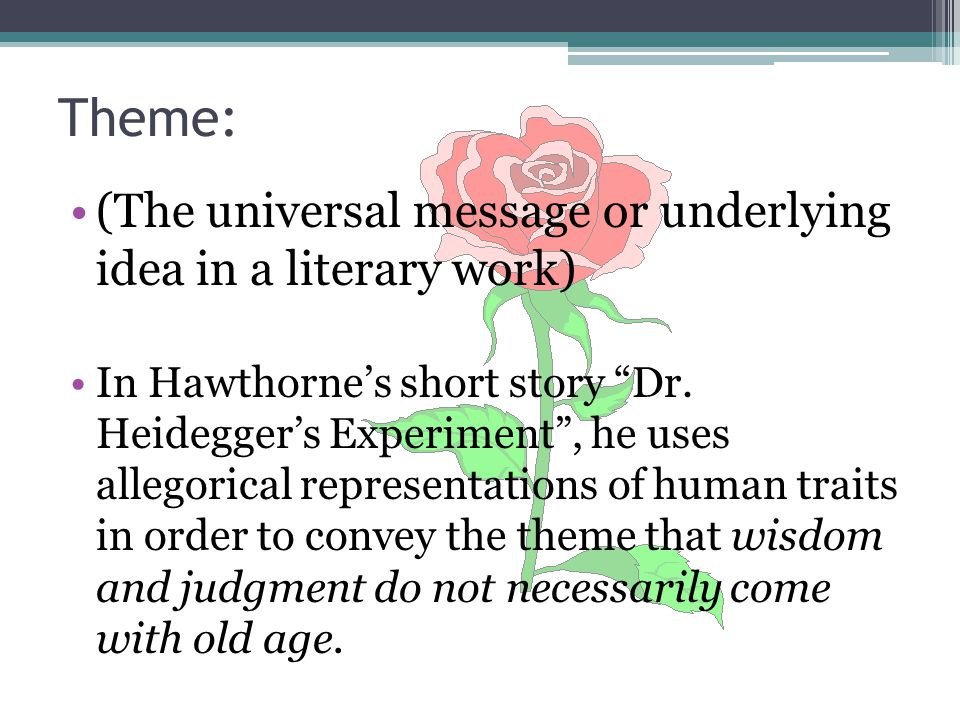 "Theme: (The universal message or underlying idea in a literary work) In Hawthorne's short story ""Dr. Heidegger's Experiment"", he uses allegorical repr"