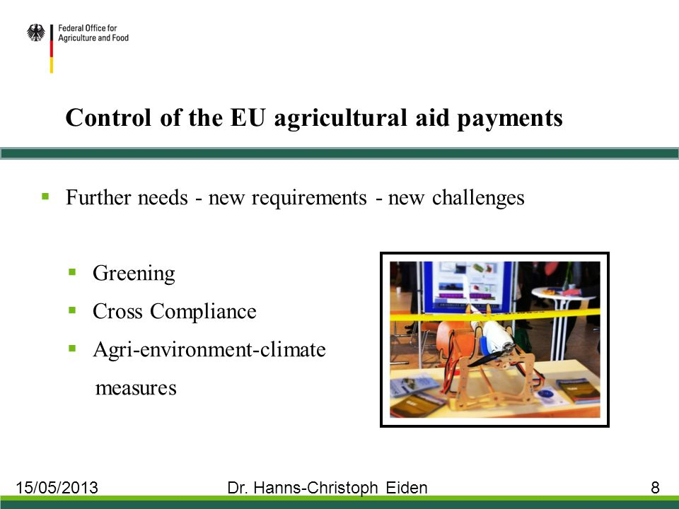Control of the EU agricultural aid payments  Further needs - new requirements - new challenges  Greening  Cross Compliance  Agri-environment-climate measures 15/05/2013 Dr.