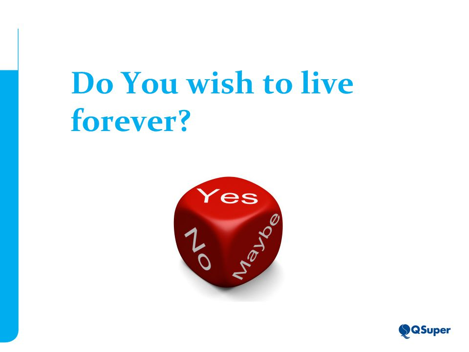 Do You wish to live forever