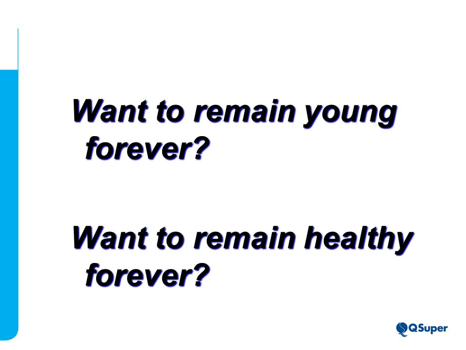 Want to remain young forever Want to remain healthy forever