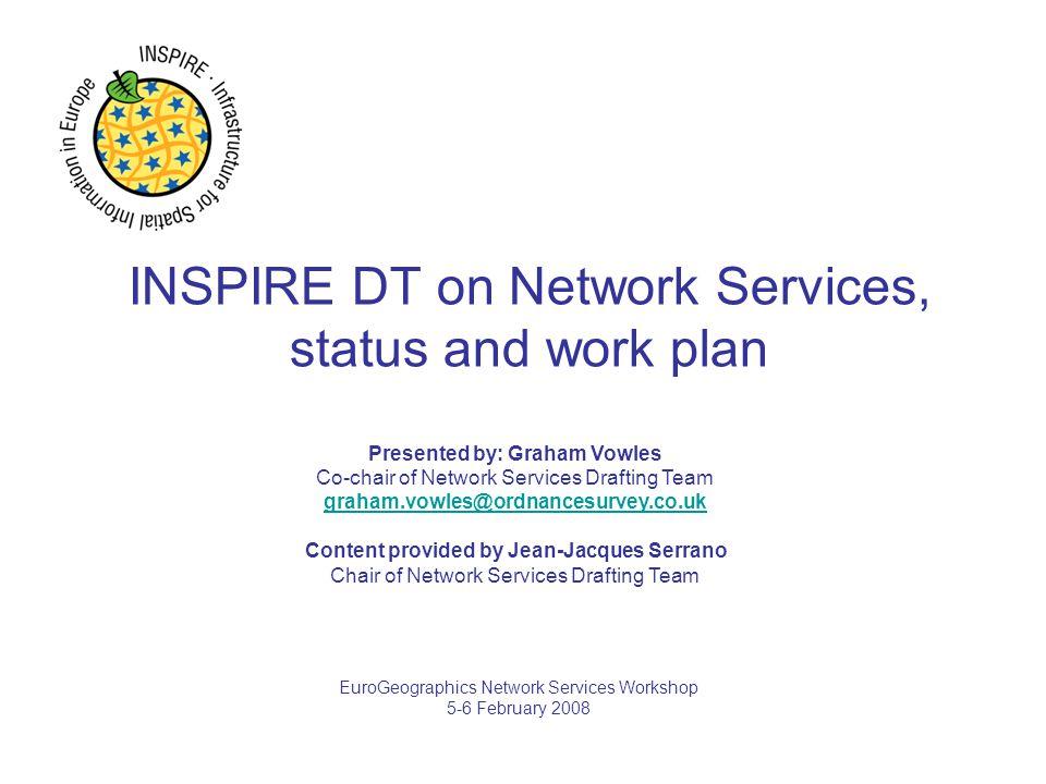 INSPIRE NS DT – Status – EuroGeographics Workshop 5-6 February > 2 Content  1 - Scope  2 - Organisation  3 - Progress  4 - Next steps Network services Drafting team