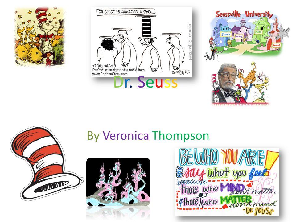 By Veronica Thompson Dr. SeussDr. Seuss