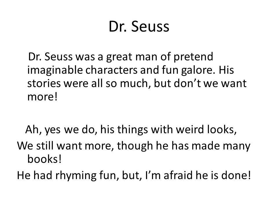 Dr. Seuss Dr. Seuss was a great man of pretend imaginable characters and fun galore.