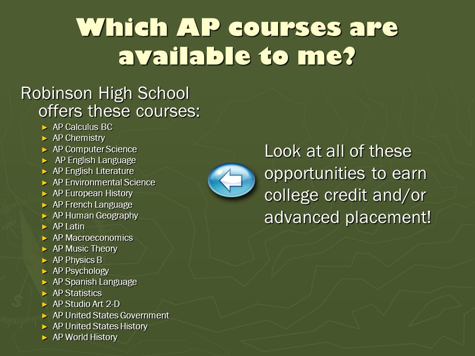 Which AP courses are available to me? Robinson High School offers these courses: ► AP Calculus BC ► AP Chemistry ► AP Computer Science ► AP English La