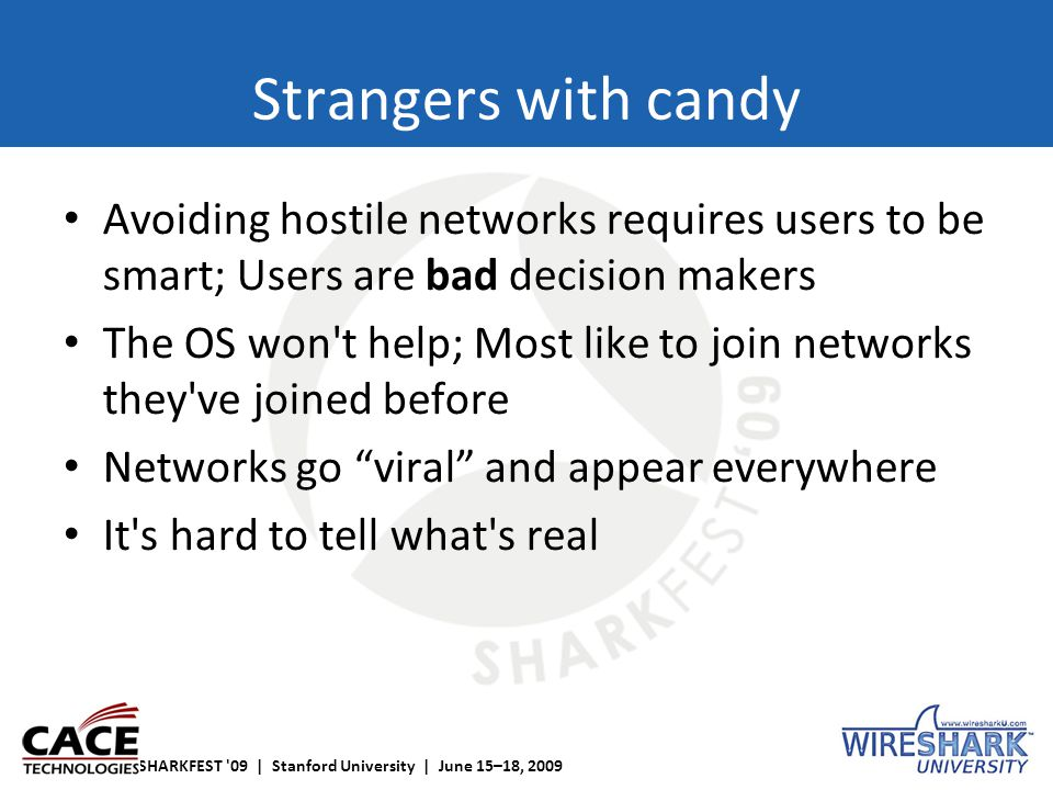 SHARKFEST '09 | Stanford University | June 15–18, 2009 Strangers with candy Avoiding hostile networks requires users to be smart; Users are bad decisi