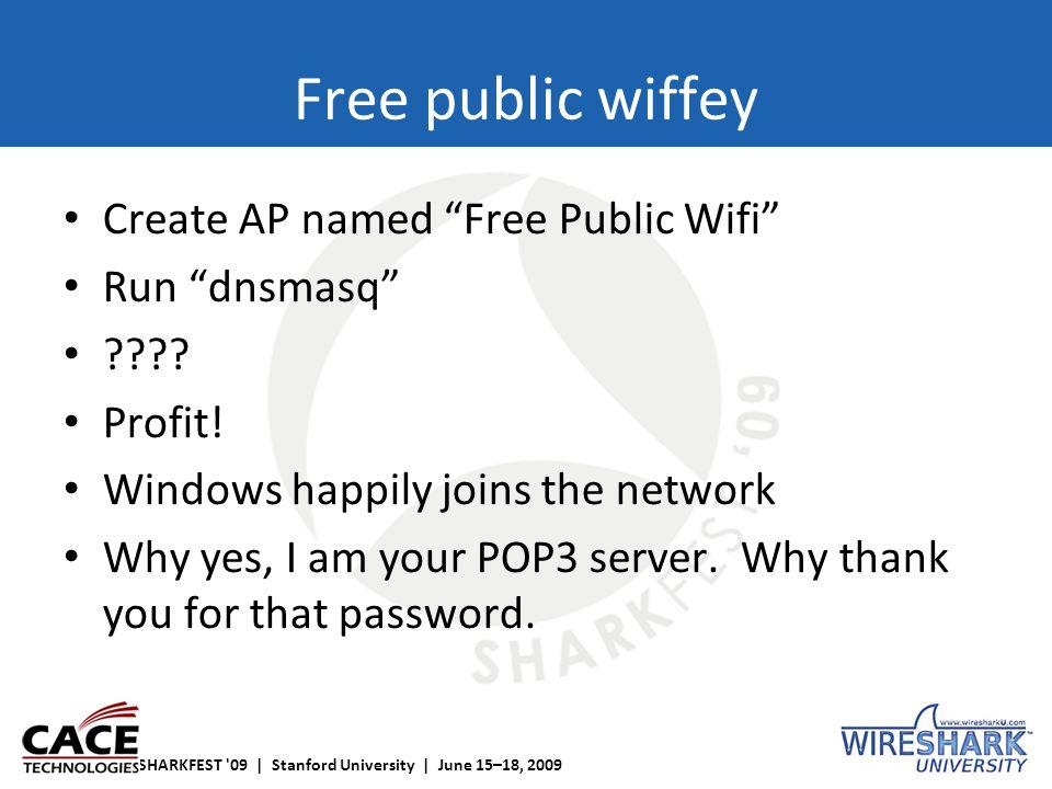 "SHARKFEST '09 | Stanford University | June 15–18, 2009 Free public wiffey Create AP named ""Free Public Wifi"" Run ""dnsmasq"" ???? Profit! Windows happil"