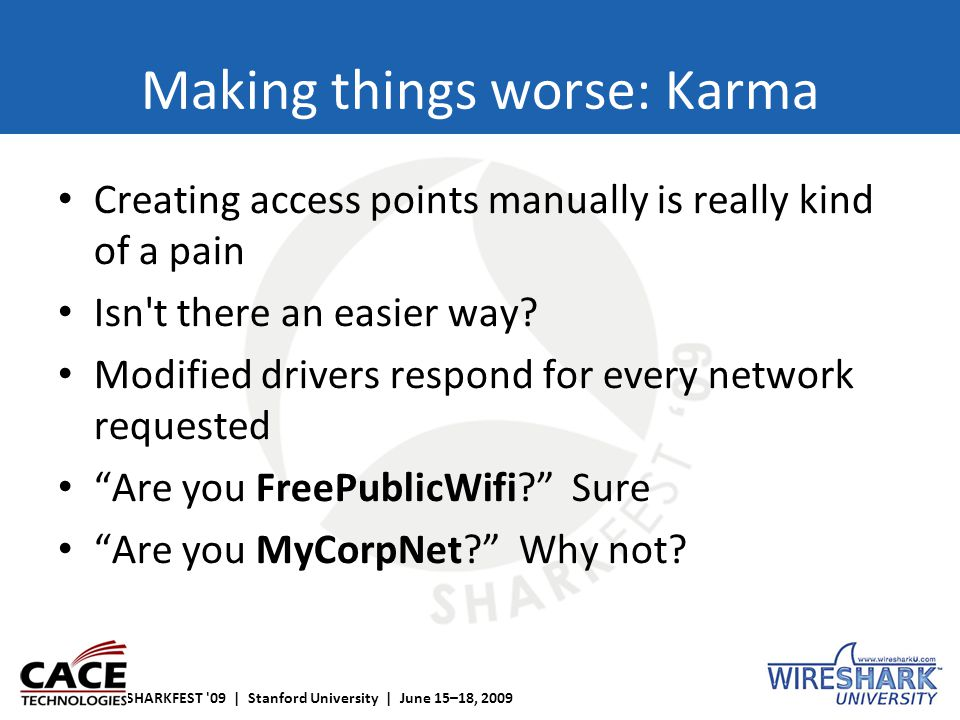 SHARKFEST '09 | Stanford University | June 15–18, 2009 Making things worse: Karma Creating access points manually is really kind of a pain Isn't there