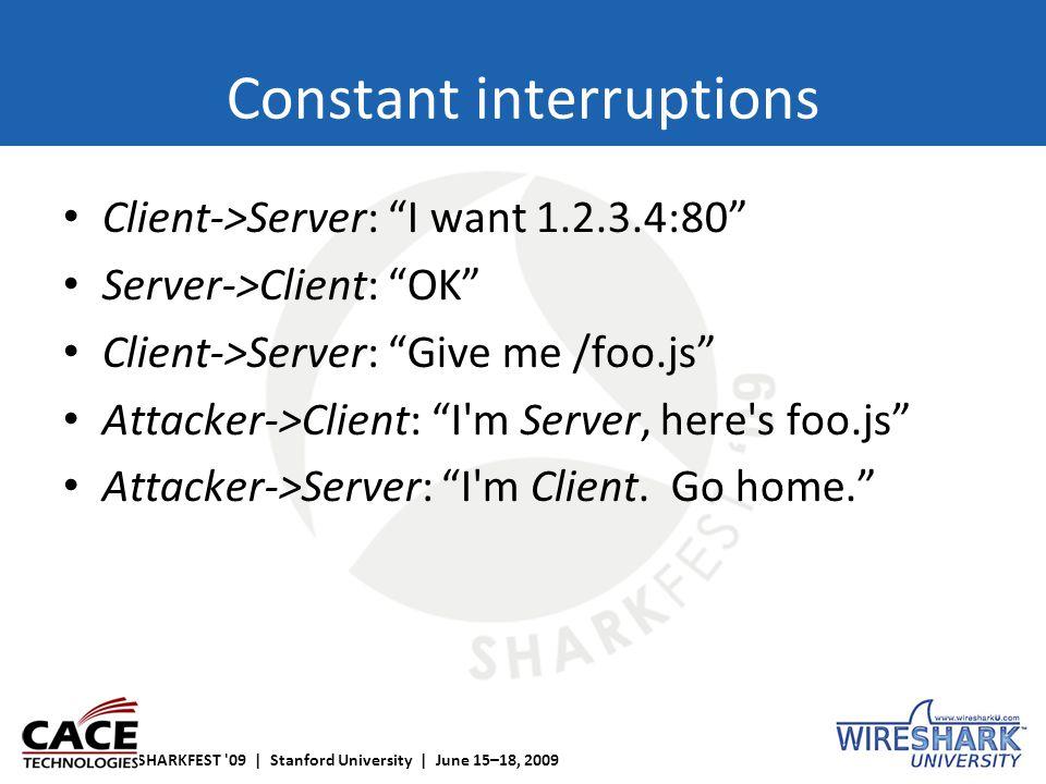 "SHARKFEST '09 | Stanford University | June 15–18, 2009 Constant interruptions Client->Server: ""I want 1.2.3.4:80"" Server->Client: ""OK"" Client->Server:"