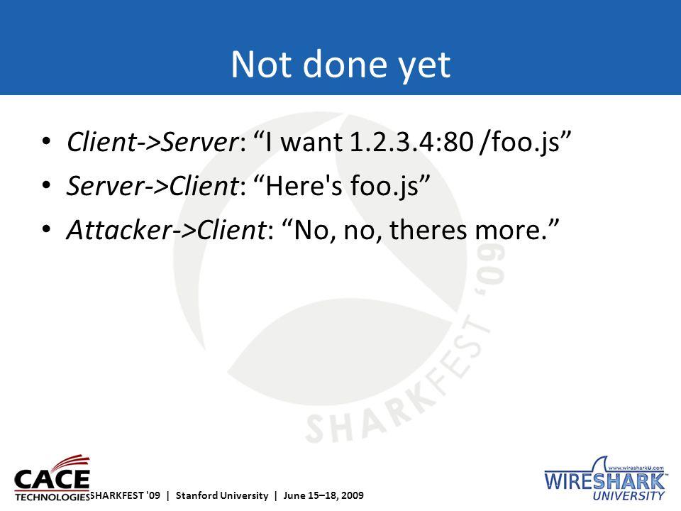 "SHARKFEST '09 | Stanford University | June 15–18, 2009 Not done yet Client->Server: ""I want 1.2.3.4:80 /foo.js"" Server->Client: ""Here's foo.js"" Attack"