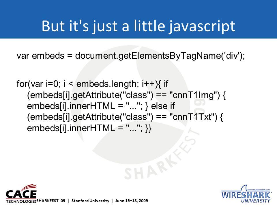 SHARKFEST '09 | Stanford University | June 15–18, 2009 But it's just a little javascript var embeds = document.getElementsByTagName('div'); for(var i=