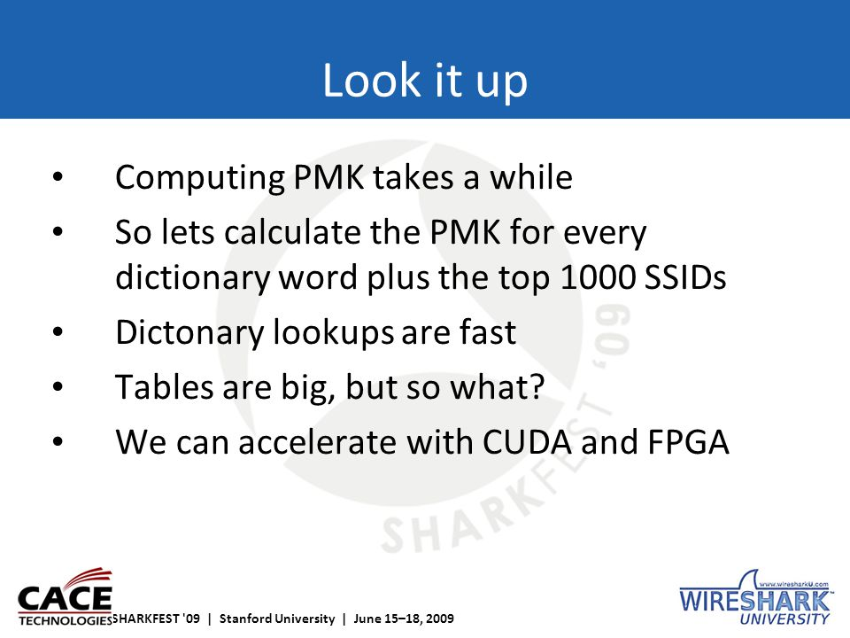 SHARKFEST '09 | Stanford University | June 15–18, 2009 Look it up Computing PMK takes a while So lets calculate the PMK for every dictionary word plus