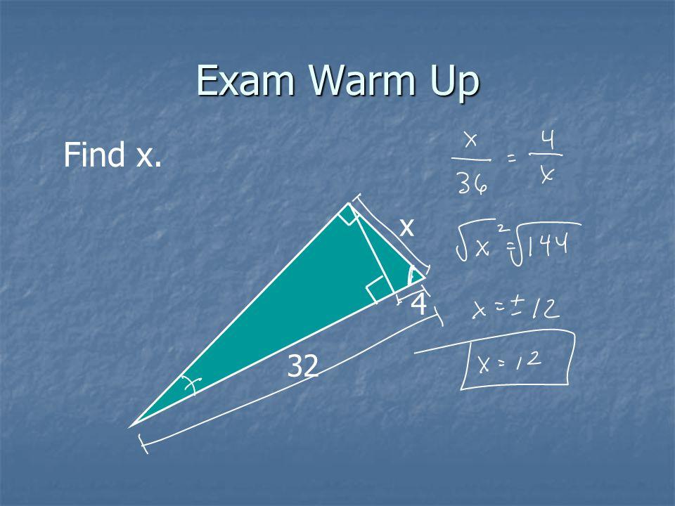 Exam Warm Up Find x. 4 32 x