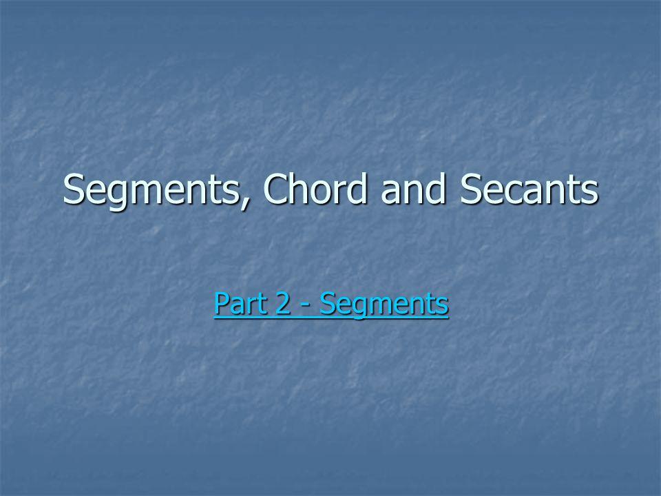 Segments, Chord and Secants Part 2 - Segments Part 2 - Segments