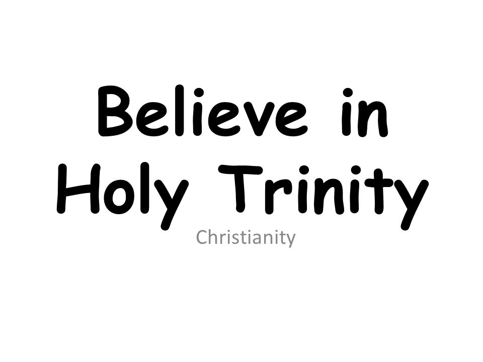 Believe in Holy Trinity Christianity