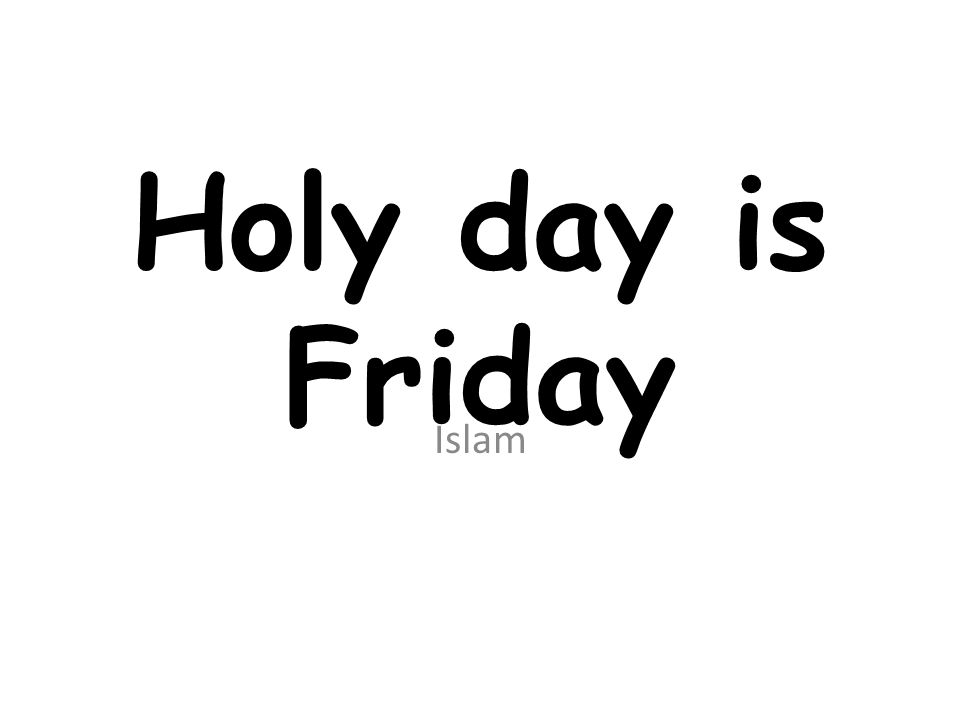 Holy day is Friday Islam