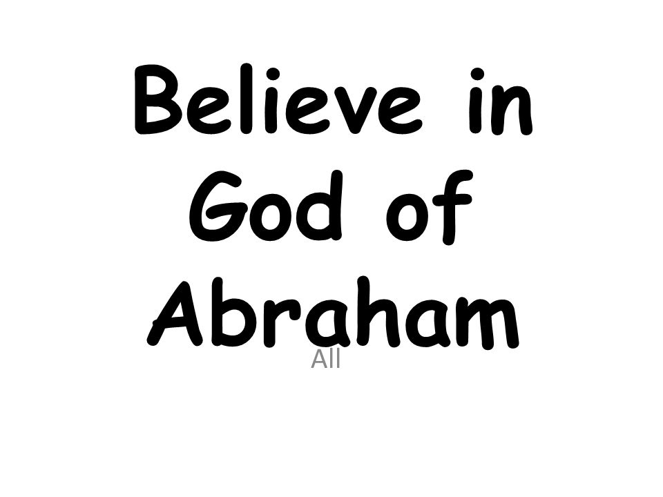 Believe in God of Abraham All