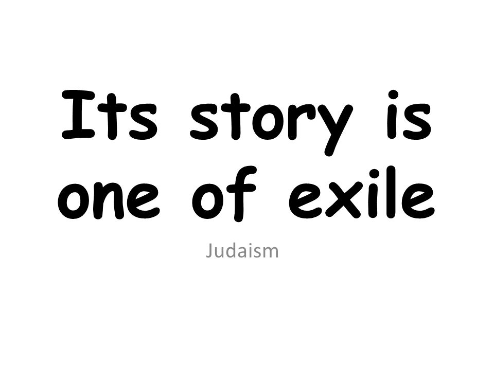 Its story is one of exile Judaism