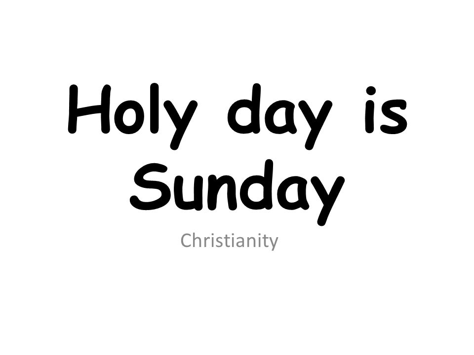 Holy day is Sunday Christianity