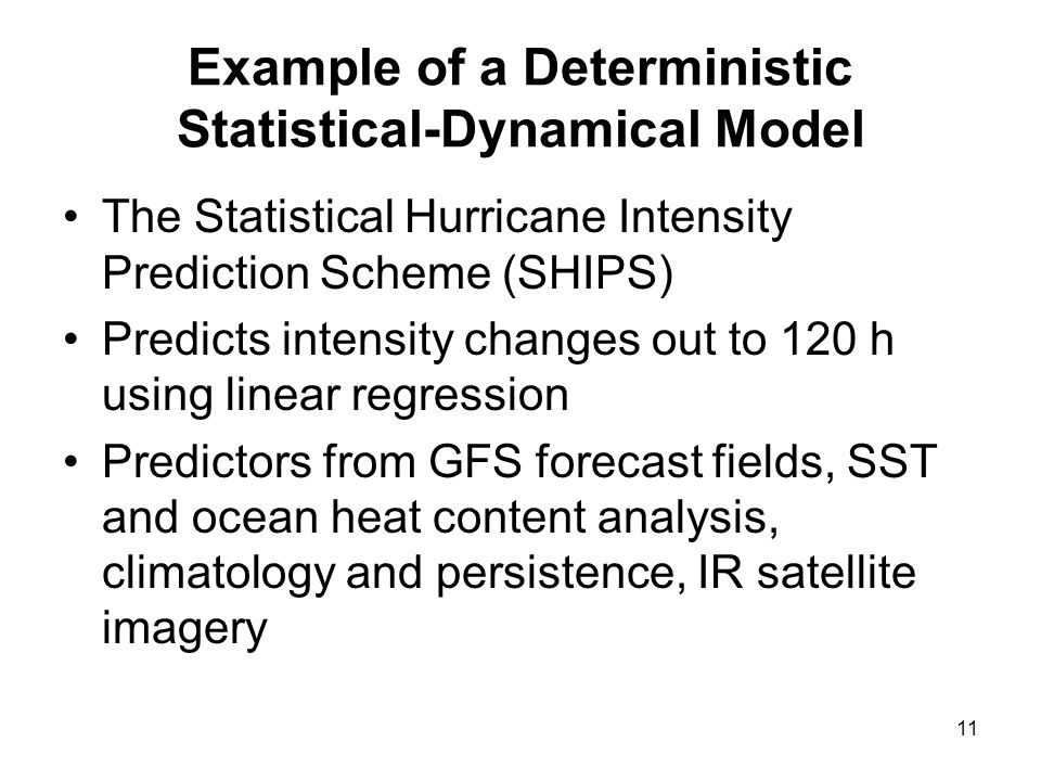 Example of a Deterministic Statistical-Dynamical Model The Statistical Hurricane Intensity Prediction Scheme (SHIPS) Predicts intensity changes out to