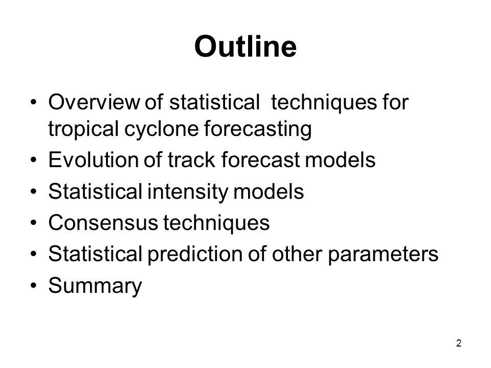 Weather Forecast Methods 1 Classical statistical models –Use observable parameters to statistical predict future evolution Numerical Weather Prediction (NWP) –Physically based forecast models Statistical-Dynamical models –Use NWP forecasts and other input for statistical prediction of desired variables Station surface temperature, precipitation, hurricane intensity changes 3 1 From Wilks (2006) and Kalnay (2003)