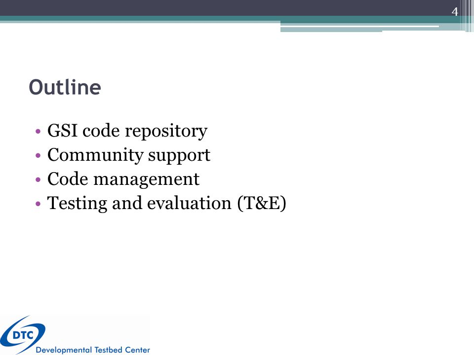 Outline GSI code repository Community support Code management Testing and evaluation (T&E) 4