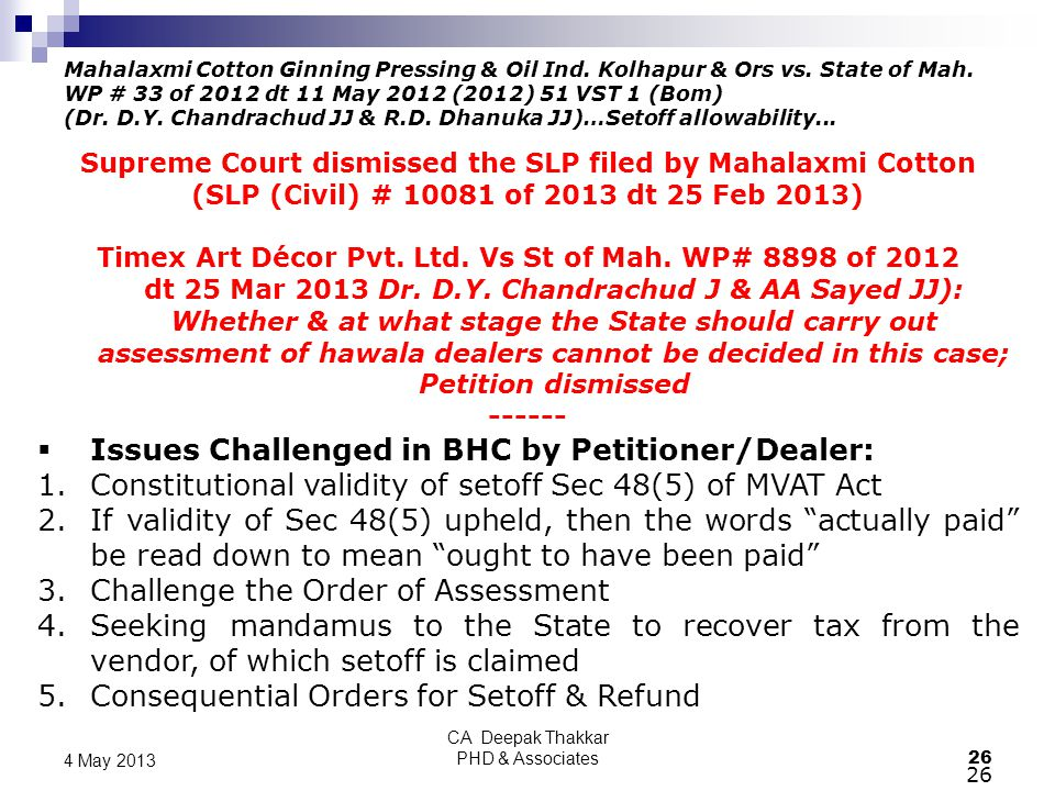 4 May 2013 26 Mahalaxmi Cotton Ginning Pressing & Oil Ind. Kolhapur & Ors vs. State of Mah. WP # 33 of 2012 dt 11 May 2012 (2012) 51 VST 1 (Bom) (Dr.
