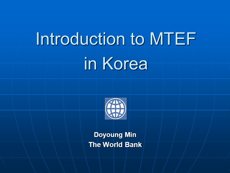Introduction to MTEF in Korea Doyoung Min The World Bank