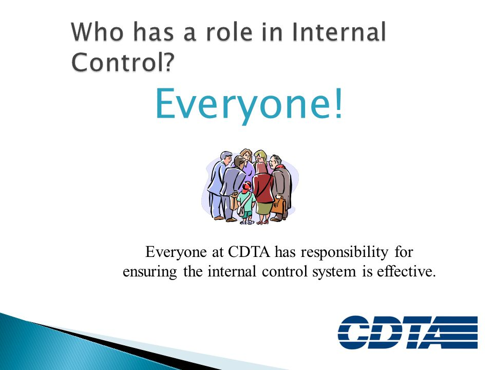  Directors and Department Heads are responsible for periodically assessing internal controls  Self-assessment of each department's internal controls and risks are key to carrying out departmental goals and objectives, as well as to adhering to CDTA's fundamental mission
