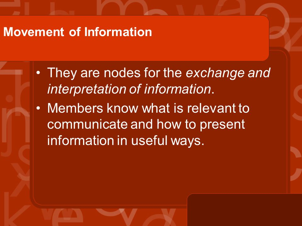 Movement of Information They are nodes for the exchange and interpretation of information.
