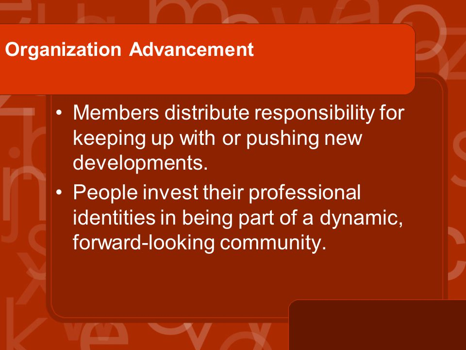 Organization Advancement Members distribute responsibility for keeping up with or pushing new developments.