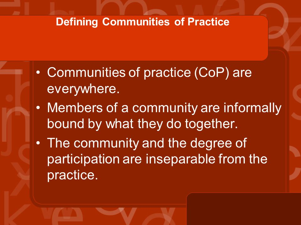Defining Communities of Practice Communities of practice (CoP) are everywhere.