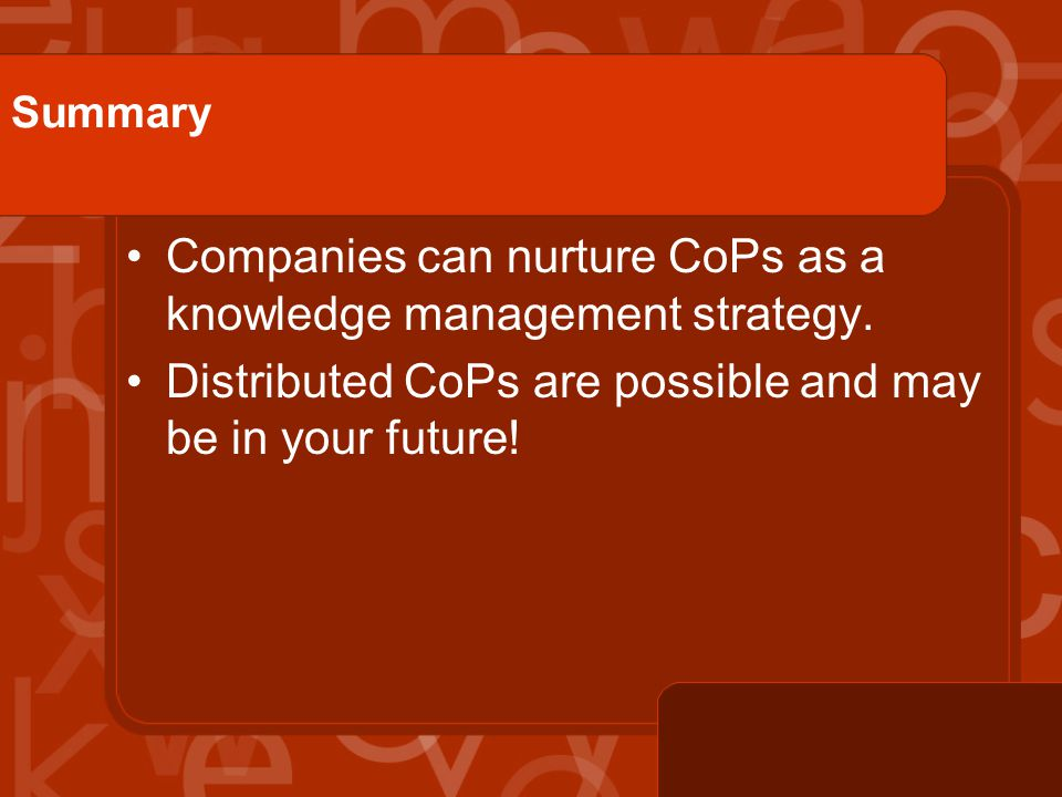 Summary Companies can nurture CoPs as a knowledge management strategy.