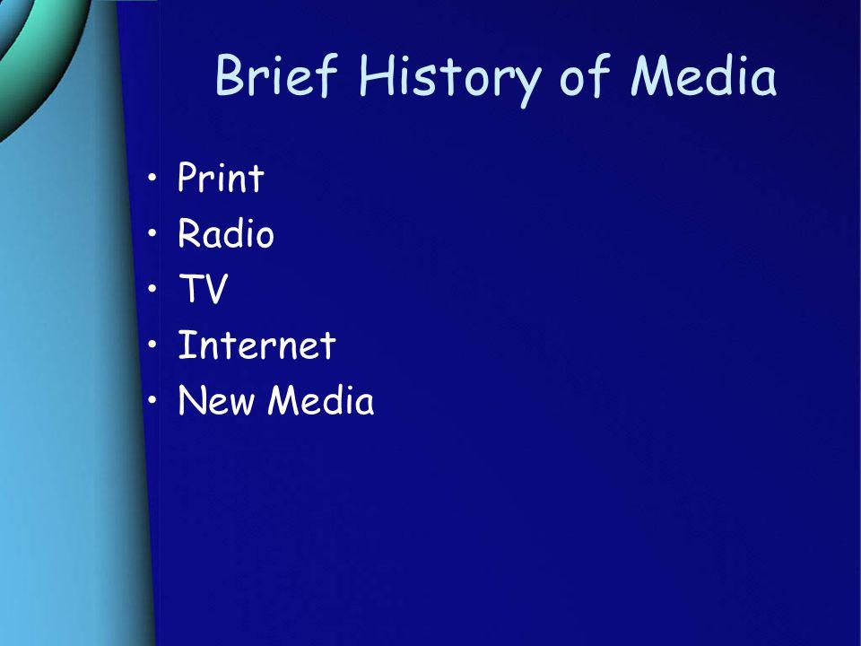 Brief History of Media Print Radio TV Internet New Media