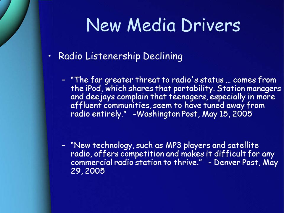 New Media Drivers Radio Listenership Declining – The far greater threat to radio s status … comes from the iPod, which shares that portability.