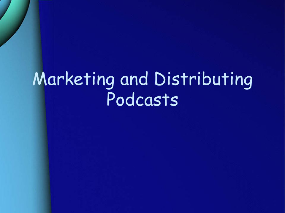 Marketing and Distributing Podcasts
