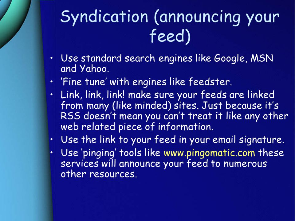 Syndication (announcing your feed)  Use standard search engines like Google, MSN and Yahoo.