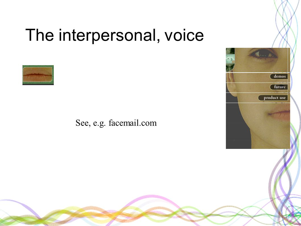 The interpersonal, voice See, e.g. facemail.com